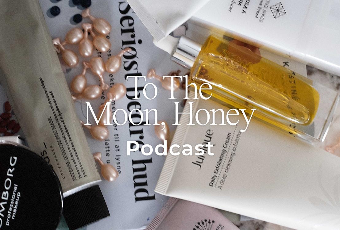 To_the_moon_honey_podcast_anette_kristine_poulsen_serisøt_bedre_hud_bea_fagerholt_liv_winther_
